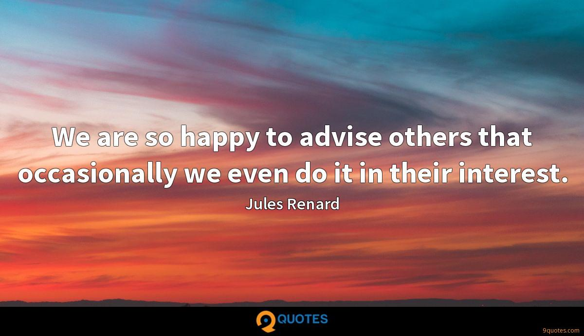 We are so happy to advise others that occasionally we even do it in their interest.