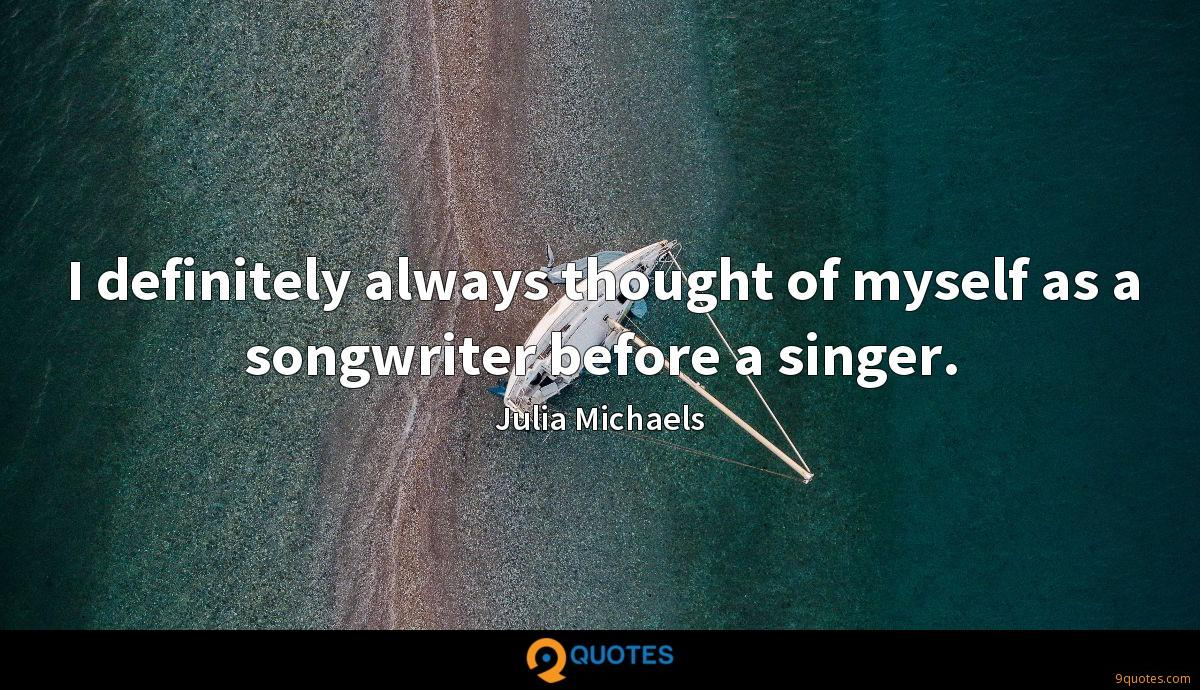 I definitely always thought of myself as a songwriter before a singer.