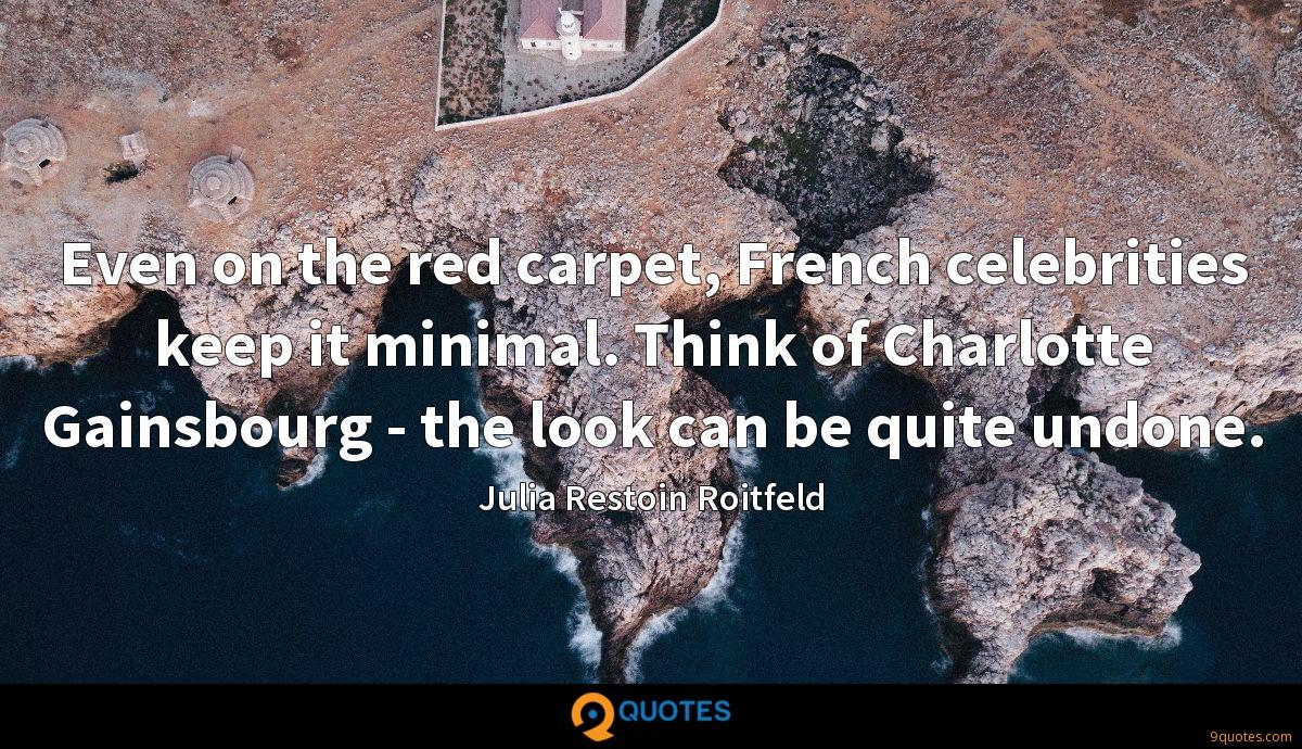 Even on the red carpet, French celebrities keep it minimal. Think of Charlotte Gainsbourg - the look can be quite undone.