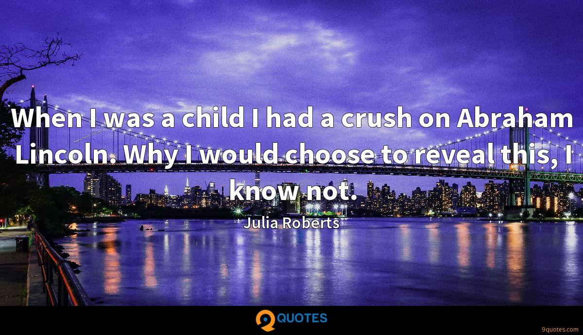 When I was a child I had a crush on Abraham Lincoln. Why I would choose to reveal this, I know not.
