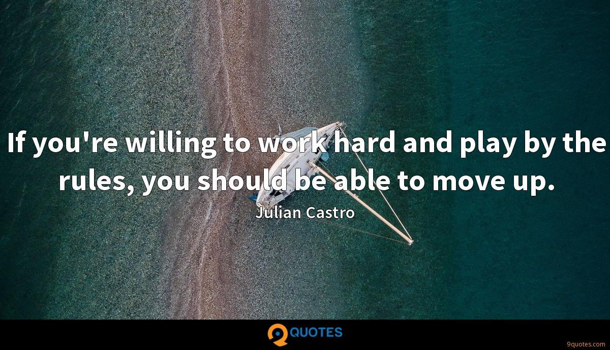 If you're willing to work hard and play by the rules, you should be able to move up.