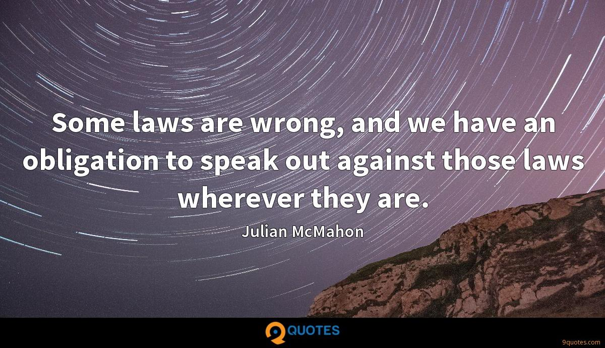 Some laws are wrong, and we have an obligation to speak out against those laws wherever they are.