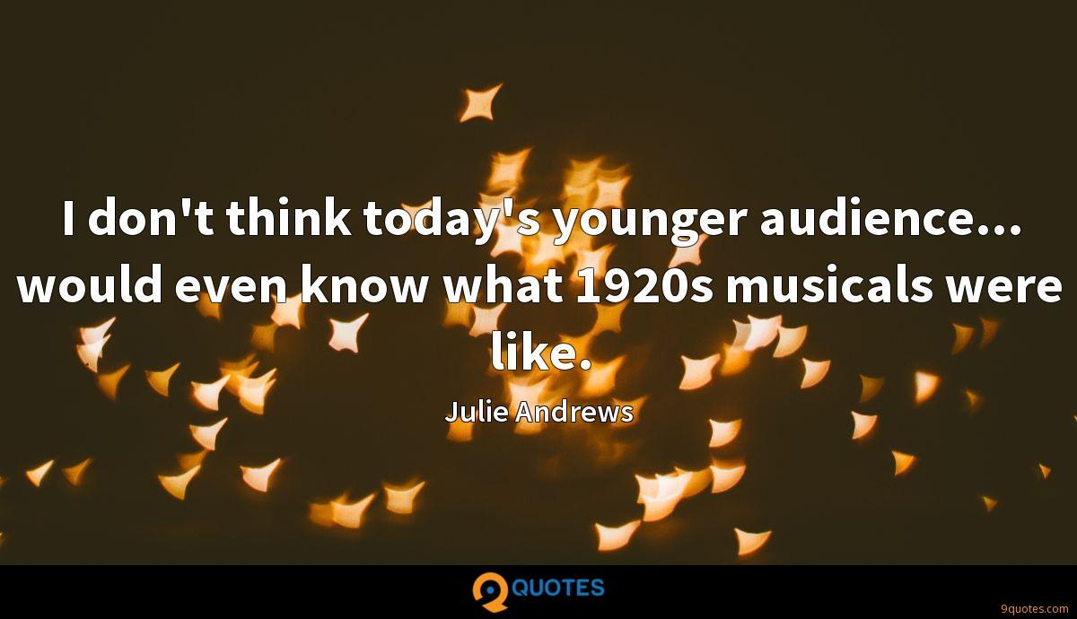 I don't think today's younger audience... would even know what 1920s musicals were like.