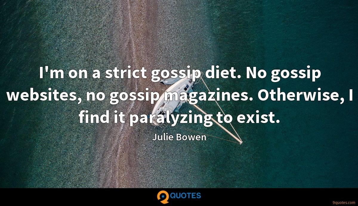 I M On A Strict Gossip Diet No Gossip Websites No Gossip Julie Bowen Quotes 9quotes Com For coppélia kahn, for example, the strict, masculine code of violence imposed on romeo is the main force driving the tragedy to its end. famous quotes