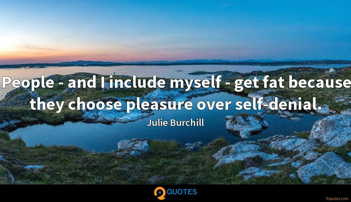 People - and I include myself - get fat because they choose pleasure over self-denial.
