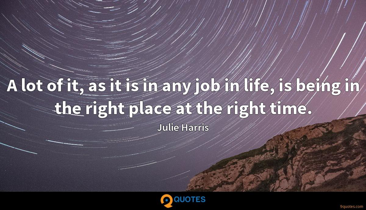 A lot of it, as it is in any job in life, is being in the right place at the right time.