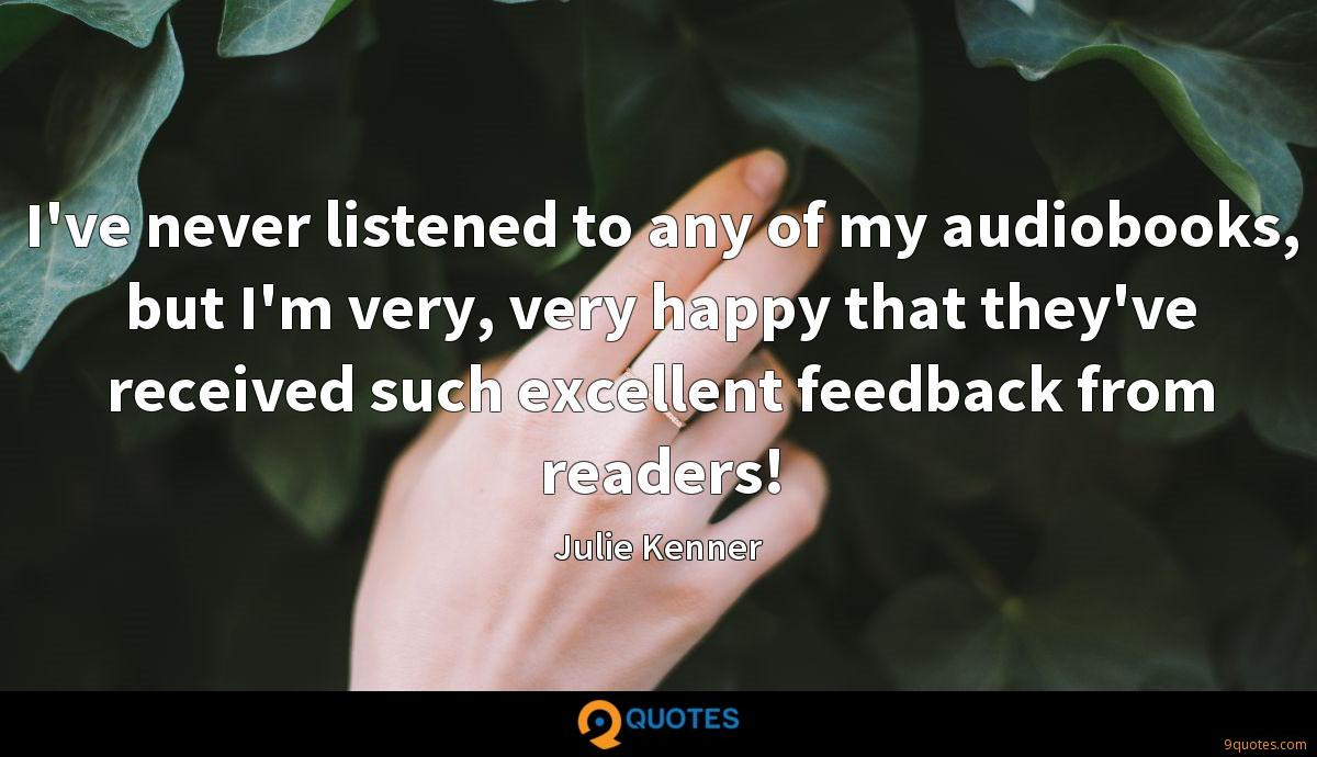 I've never listened to any of my audiobooks, but I'm very, very happy that they've received such excellent feedback from readers!