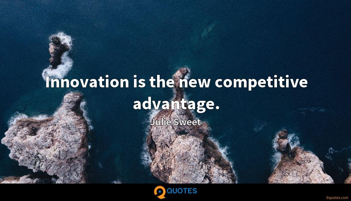 Innovation is the new competitive advantage.