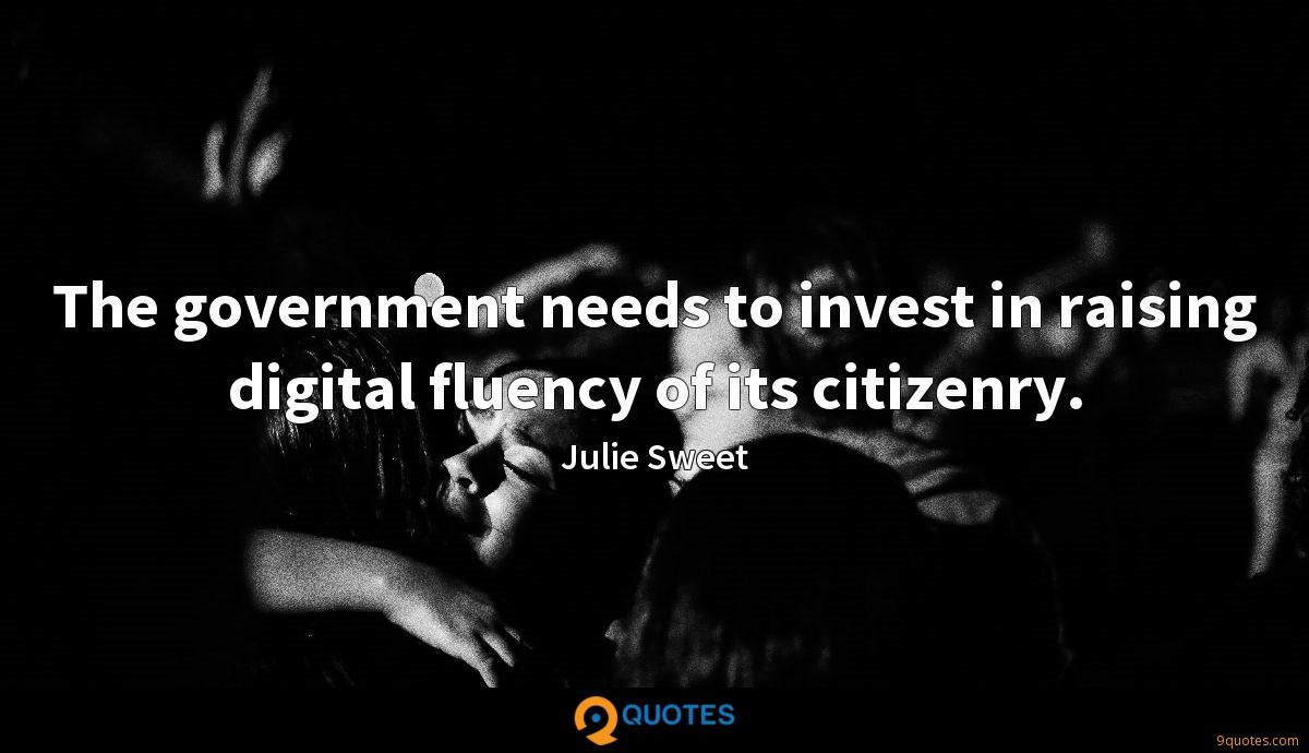 The government needs to invest in raising digital fluency of its citizenry.