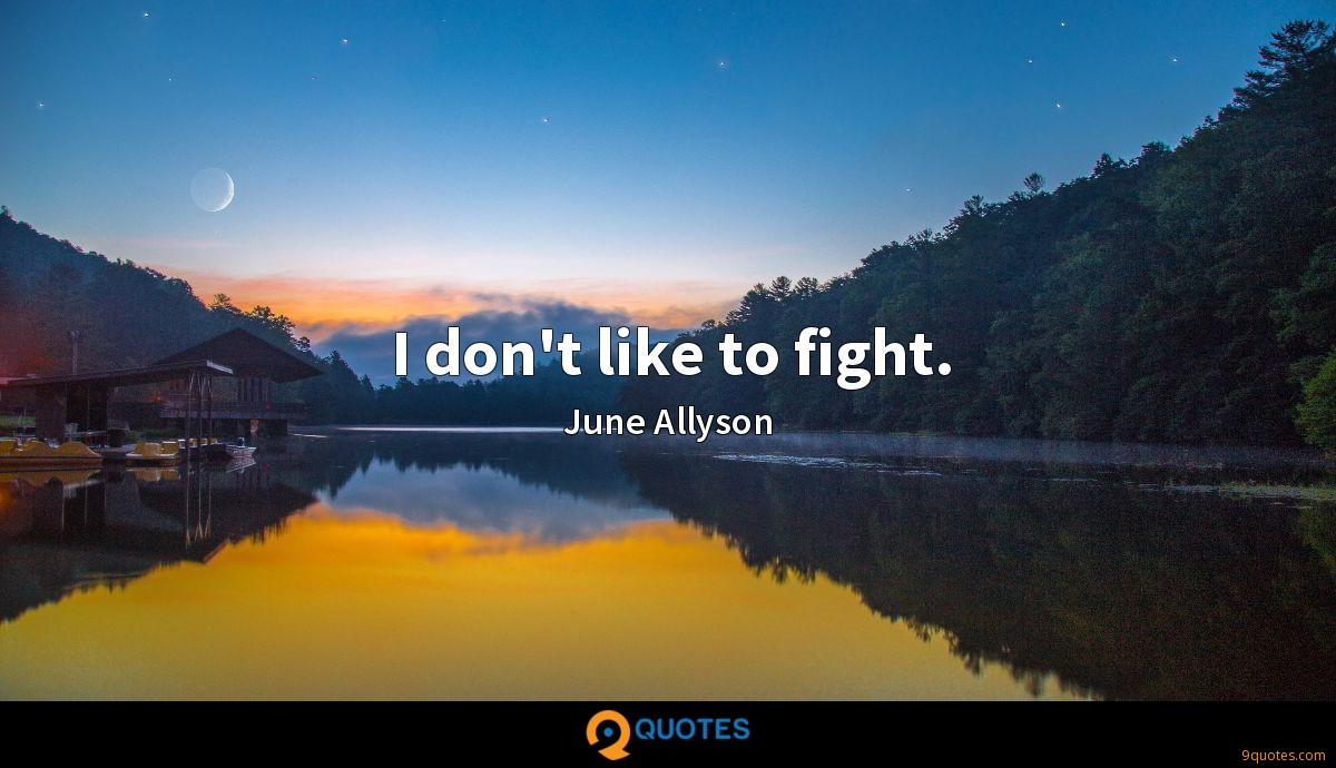 I don't like to fight.