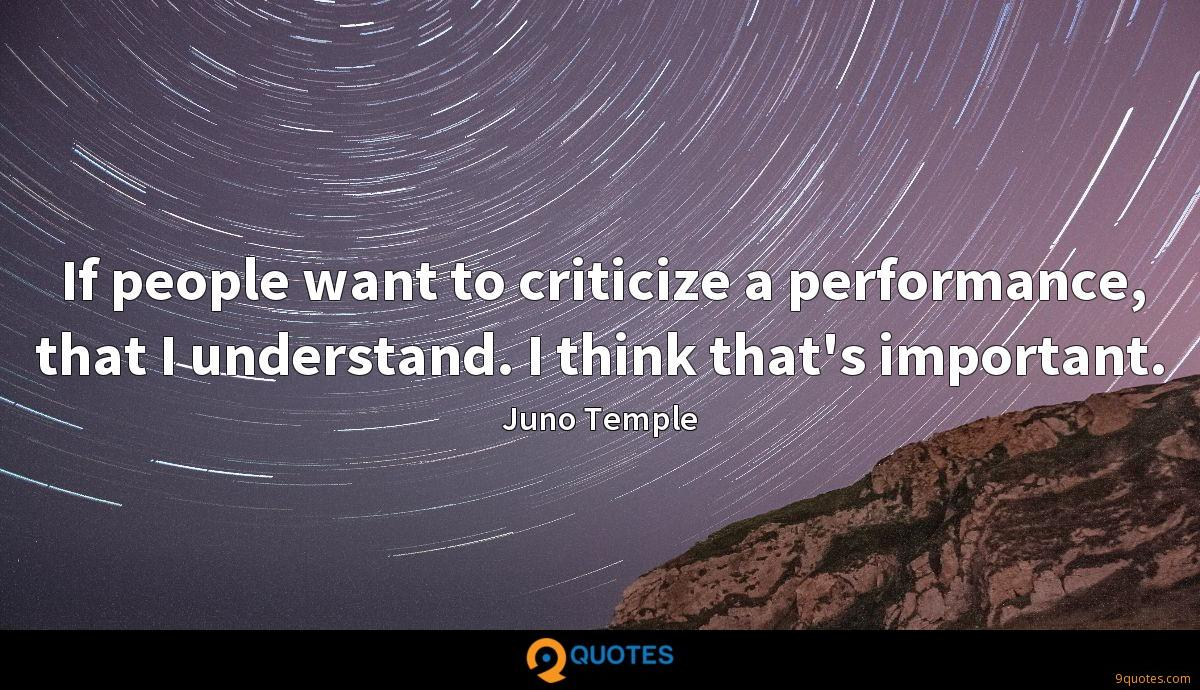 If people want to criticize a performance, that I understand. I think that's important.