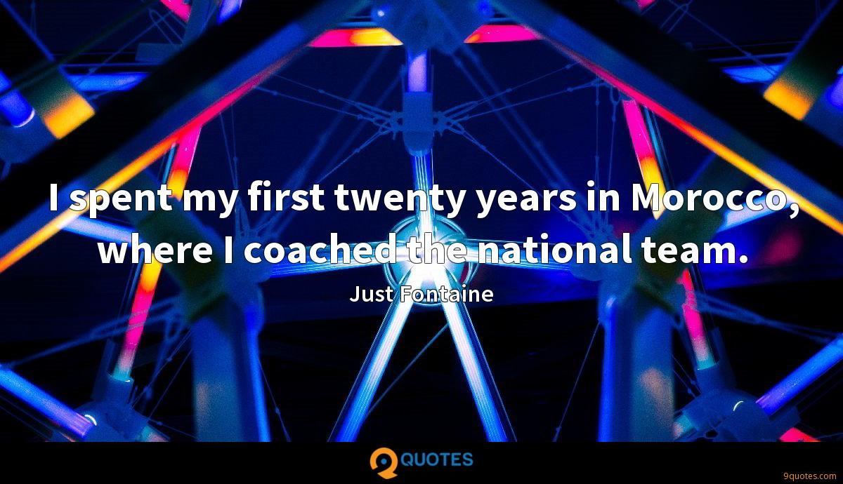 I spent my first twenty years in Morocco, where I coached the national team.