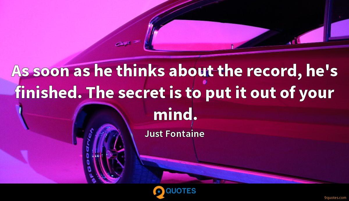 As soon as he thinks about the record, he's finished. The secret is to put it out of your mind.