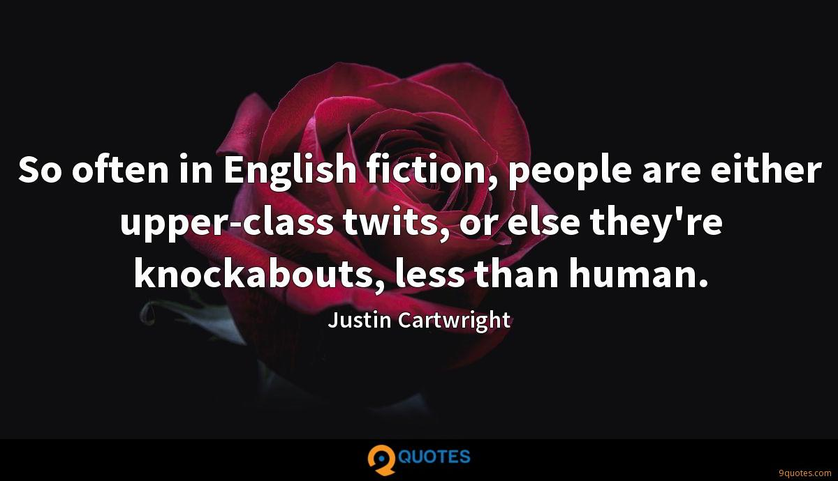 So often in English fiction, people are either upper-class twits, or else they're knockabouts, less than human.