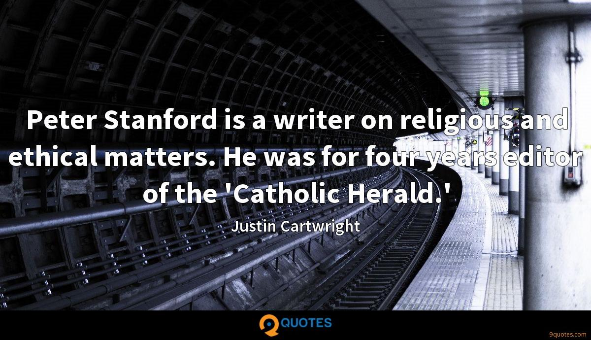 Peter Stanford is a writer on religious and ethical matters. He was for four years editor of the 'Catholic Herald.'
