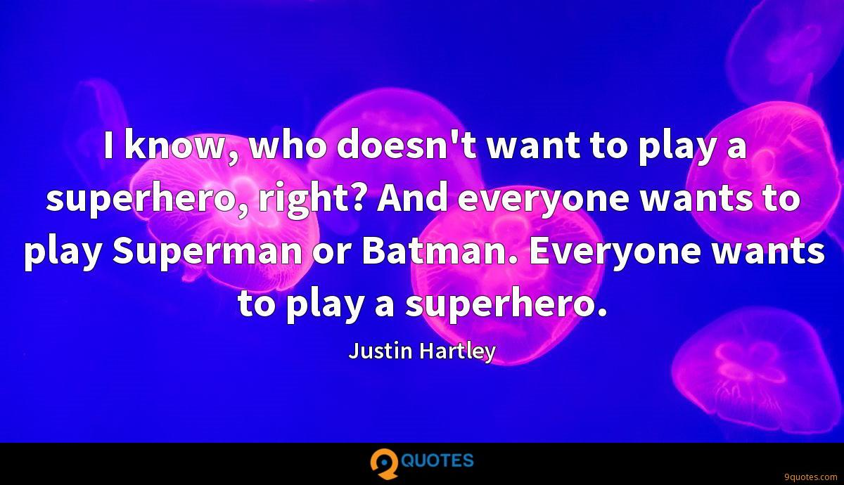 I know, who doesn't want to play a superhero, right? And everyone wants to play Superman or Batman. Everyone wants to play a superhero.