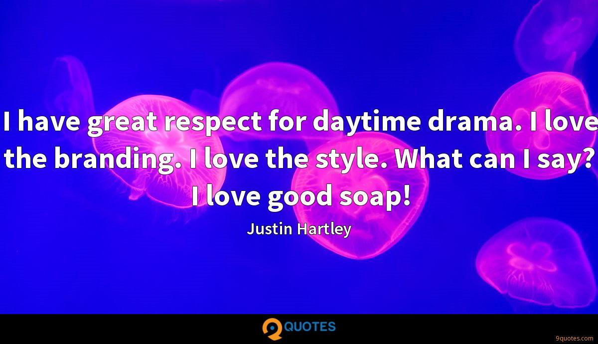 I have great respect for daytime drama. I love the branding. I love the style. What can I say? I love good soap!