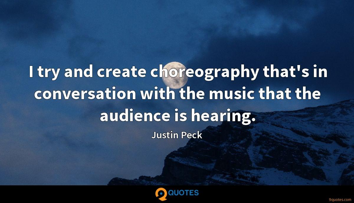 I try and create choreography that's in conversation with the music that the audience is hearing.