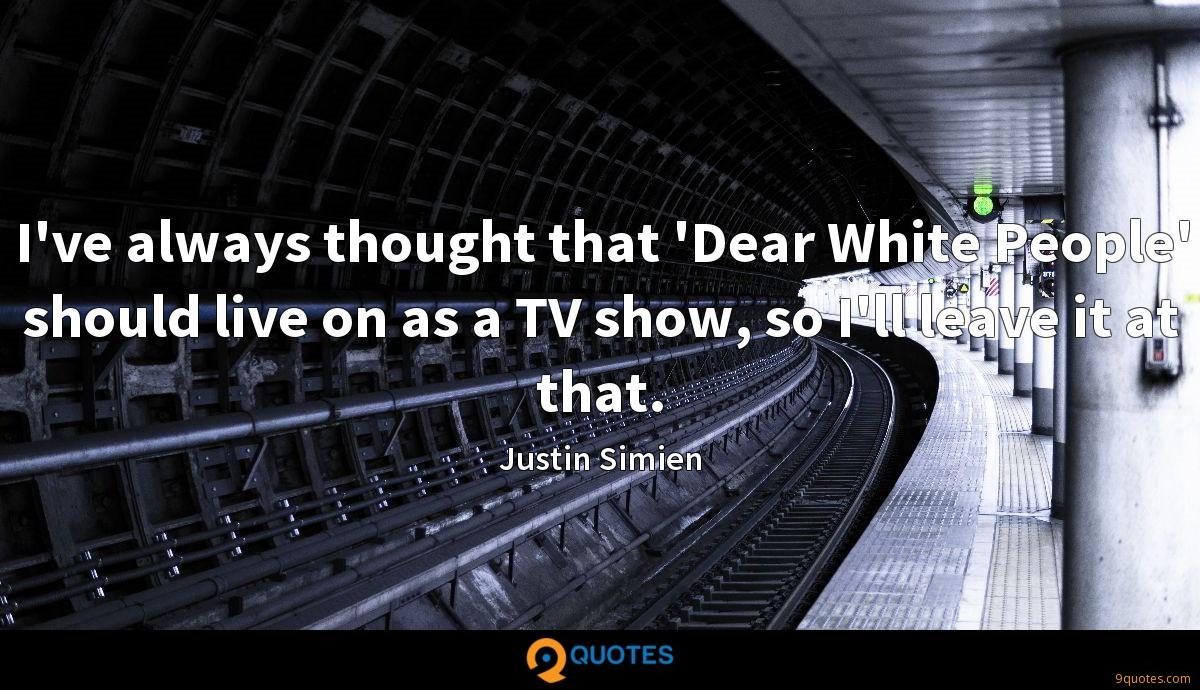 I've always thought that 'Dear White People' should live on as a TV show, so I'll leave it at that.