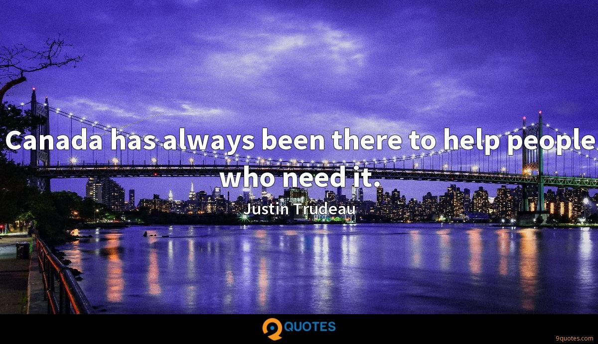 Canada has always been there to help people who need it.