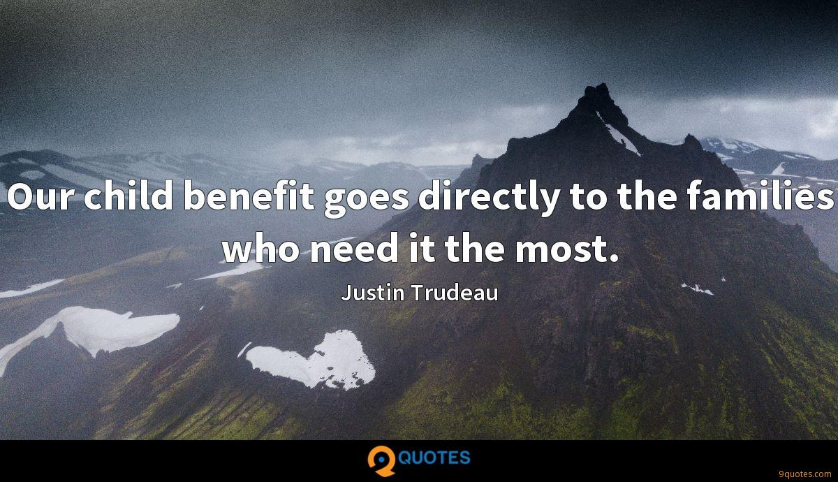 Our child benefit goes directly to the families who need it the most.