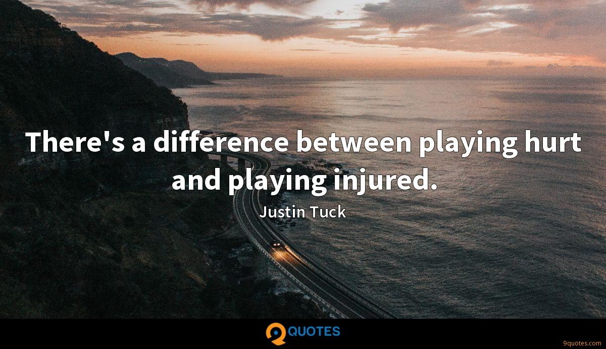 There's a difference between playing hurt and playing injured.