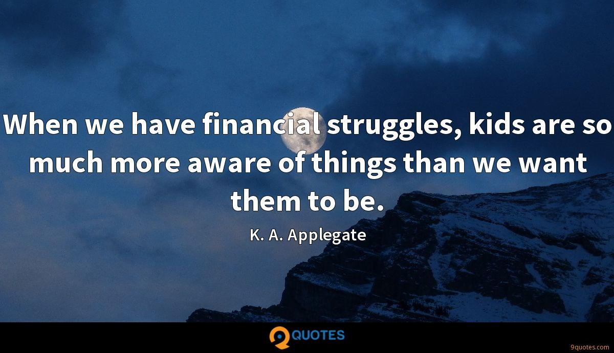 When we have financial struggles, kids are so much more aware of things than we want them to be.