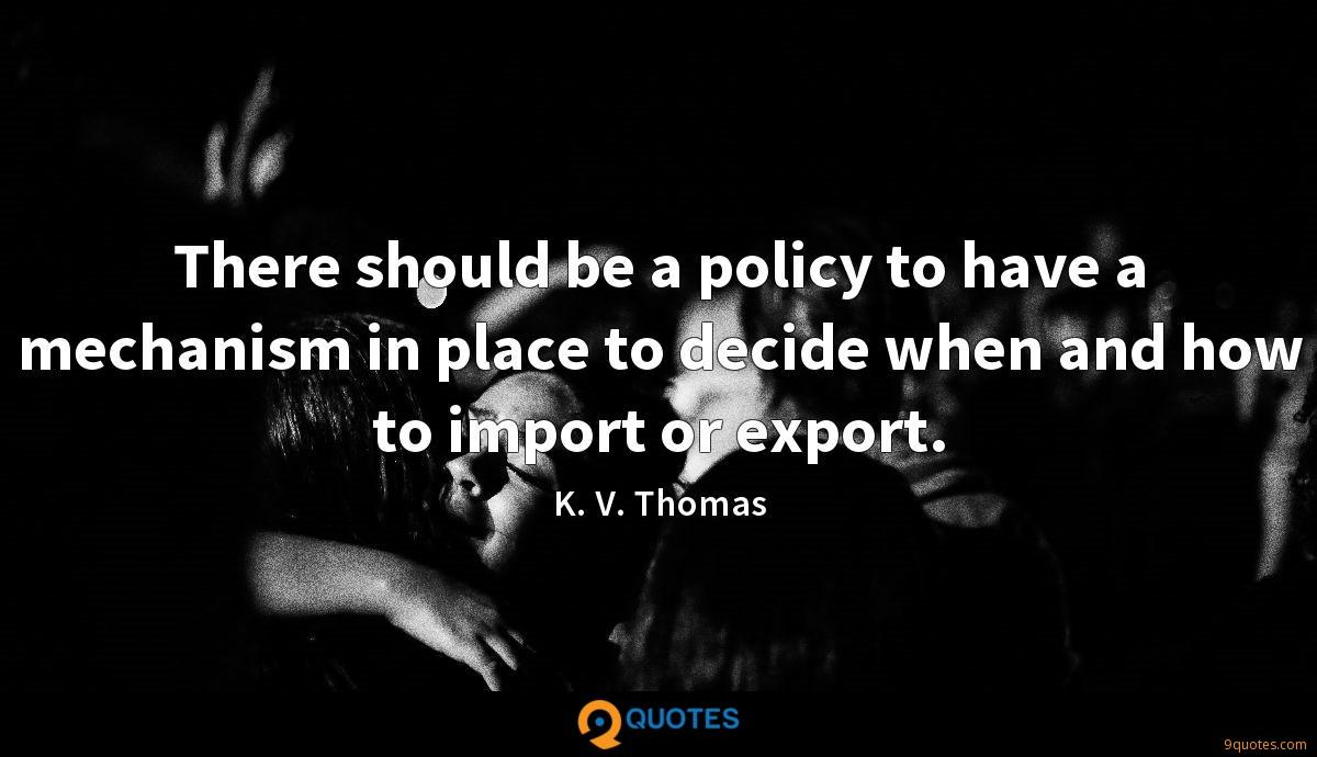 There should be a policy to have a mechanism in place to decide when and how to import or export.
