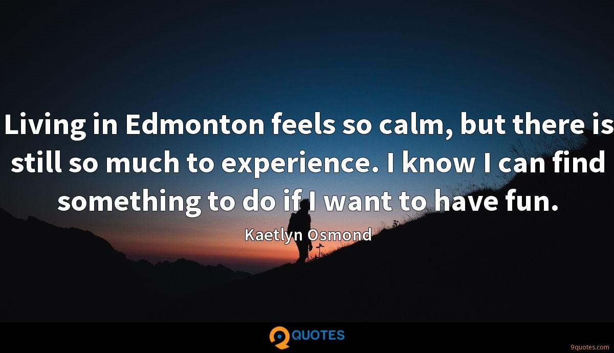 living in edmonton feels so calm but there is still so much
