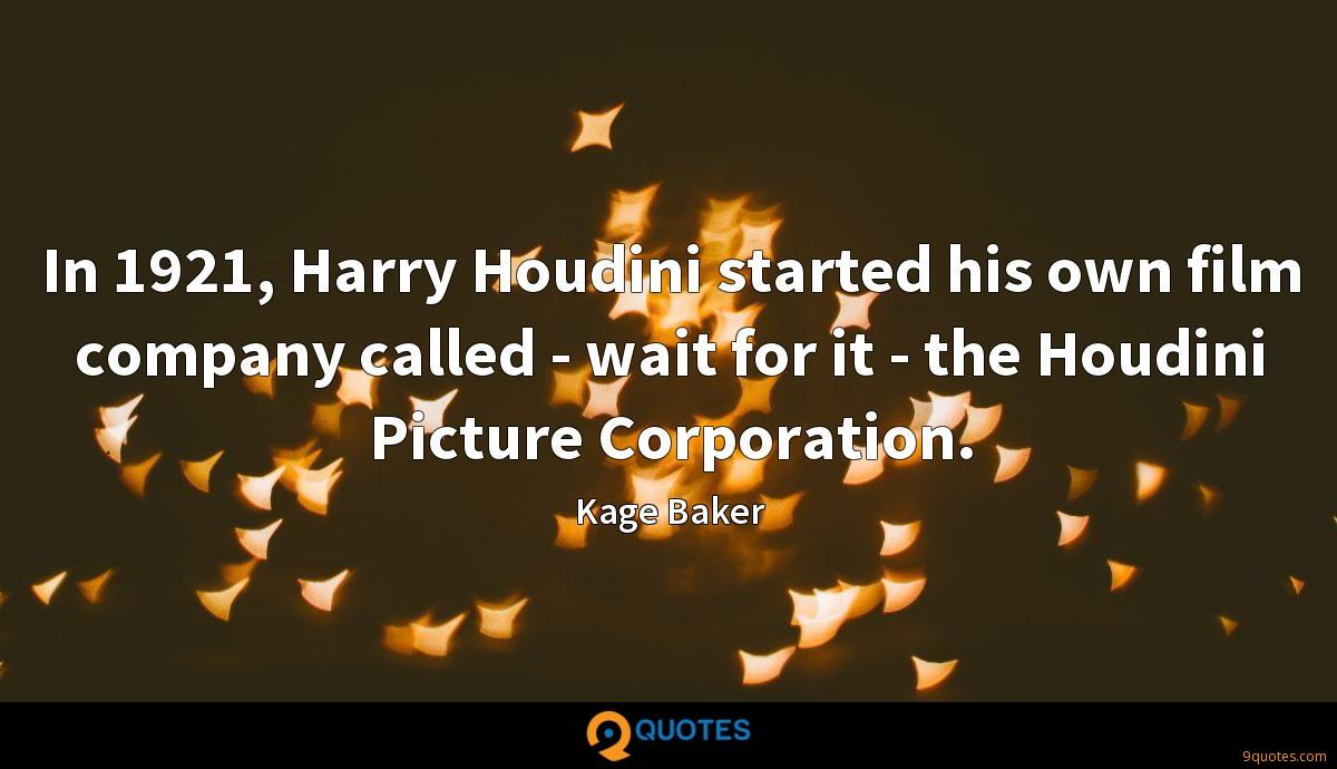 In 1921, Harry Houdini started his own film company called - wait for it - the Houdini Picture Corporation.