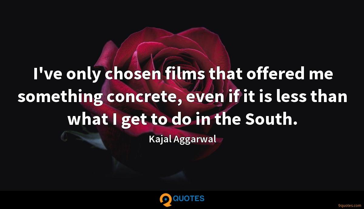 I've only chosen films that offered me something concrete, even if it is less than what I get to do in the South.