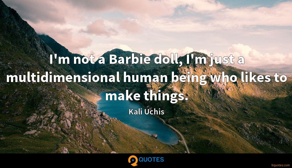 I'm not a Barbie doll, I'm just a multidimensional human being who likes to make things.