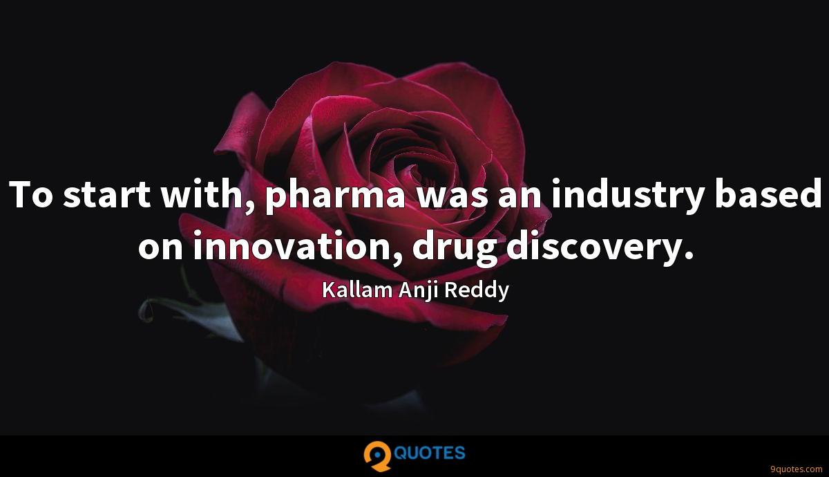 To start with, pharma was an industry based on innovation, drug discovery.