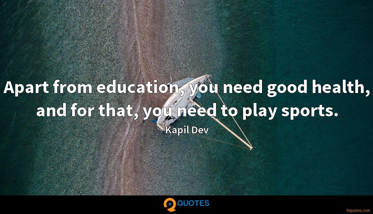 Apart from education, you need good health, and for that, you need to play sports.