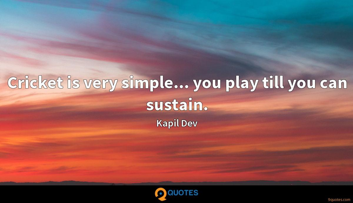 Cricket is very simple... you play till you can sustain.