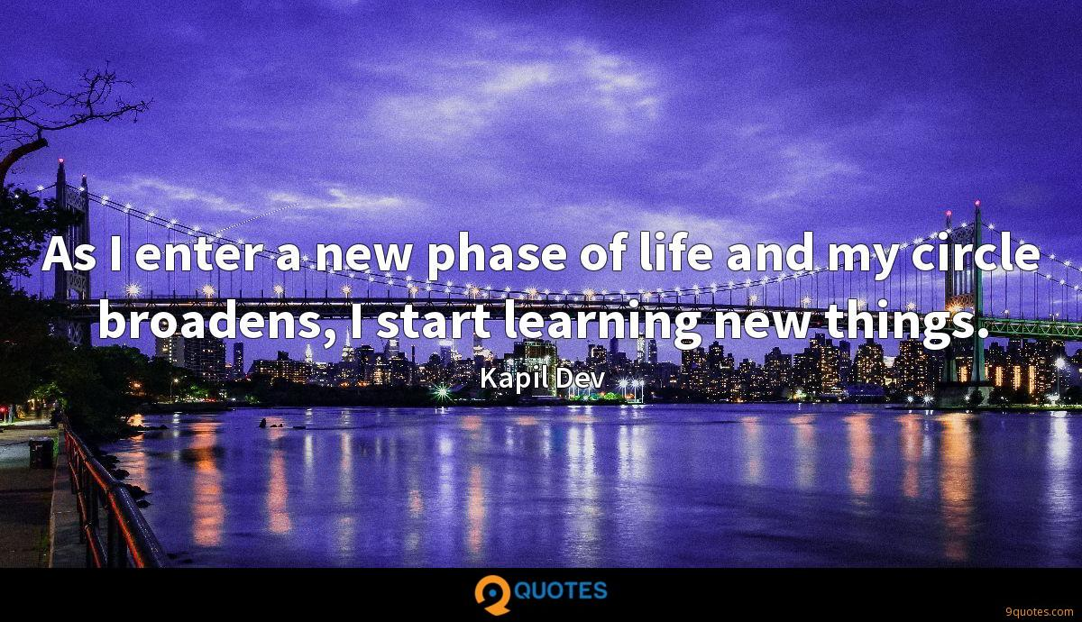 As I enter a new phase of life and my circle broadens, I start learning new things.