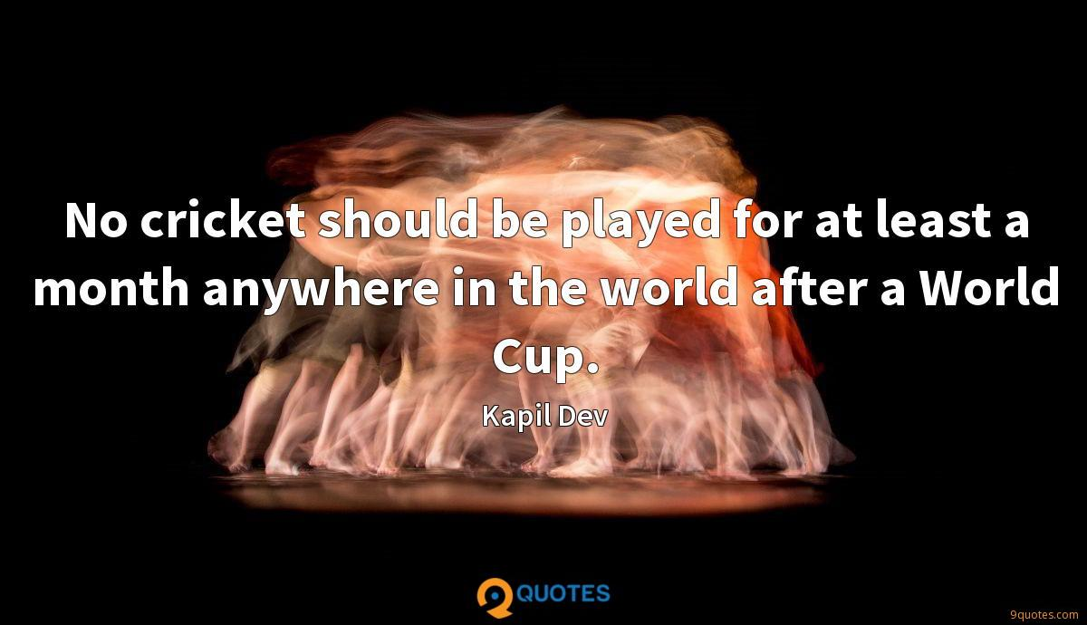 No cricket should be played for at least a month anywhere in the world after a World Cup.