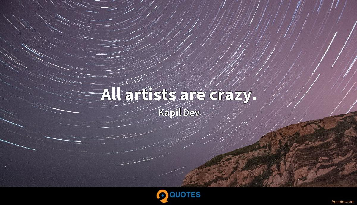 All artists are crazy.