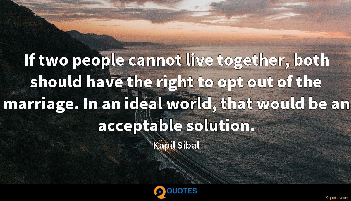 If two people cannot live together, both should have the right to opt out of the marriage. In an ideal world, that would be an acceptable solution.