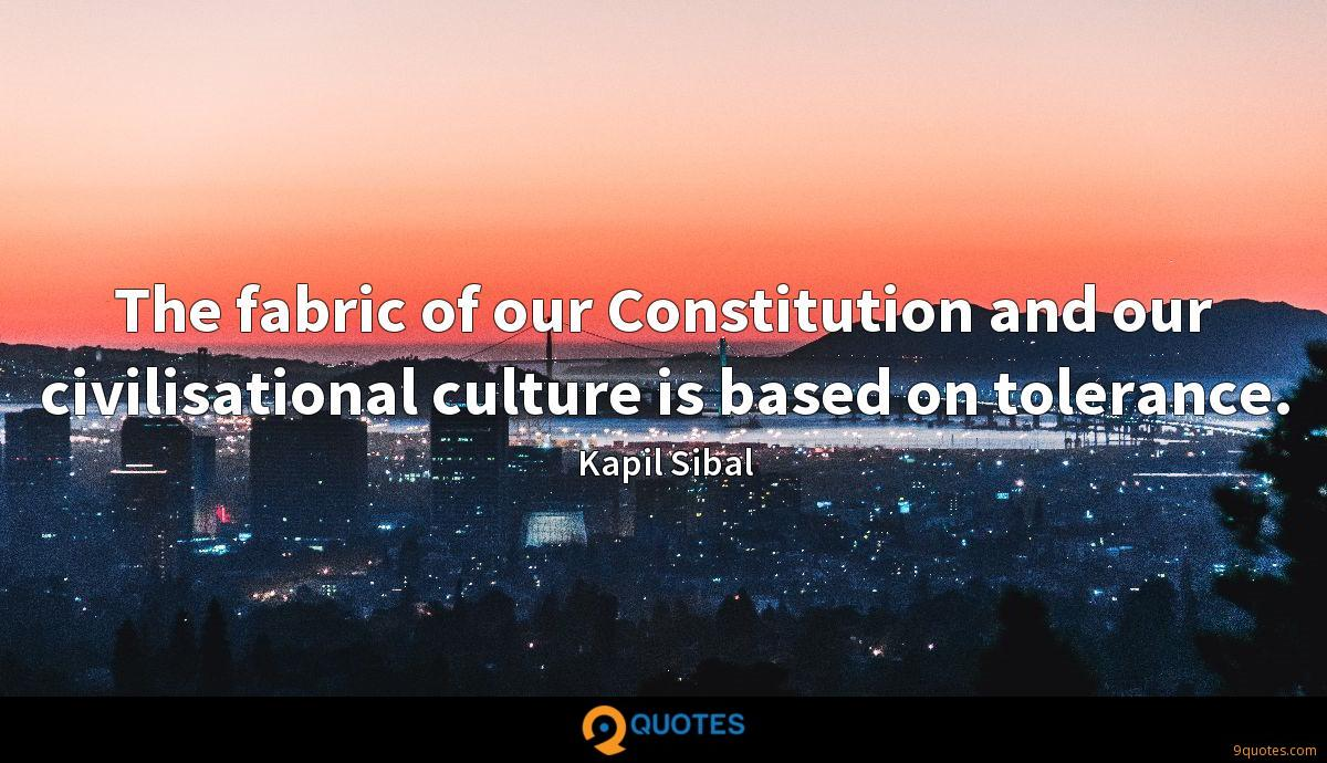 The fabric of our Constitution and our civilisational culture is based on tolerance.