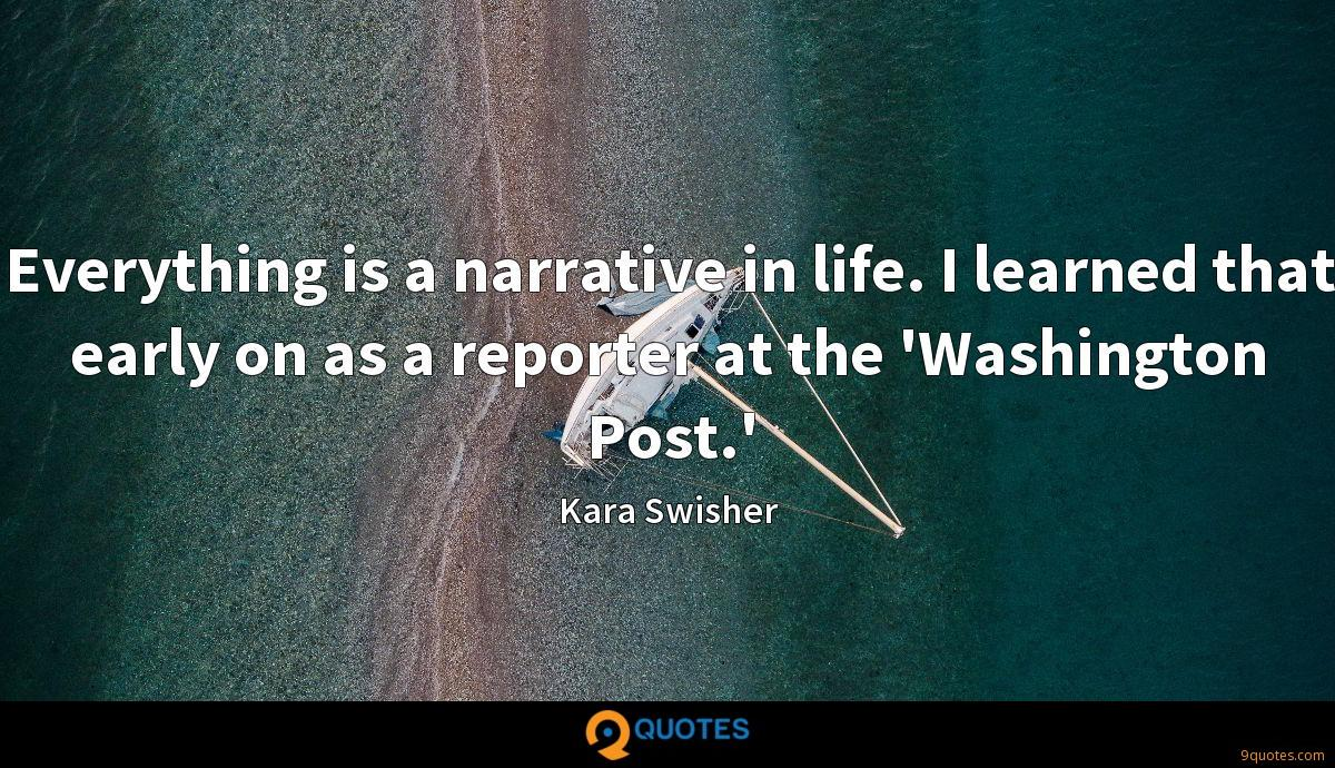Everything is a narrative in life. I learned that early on as a reporter at the 'Washington Post.'