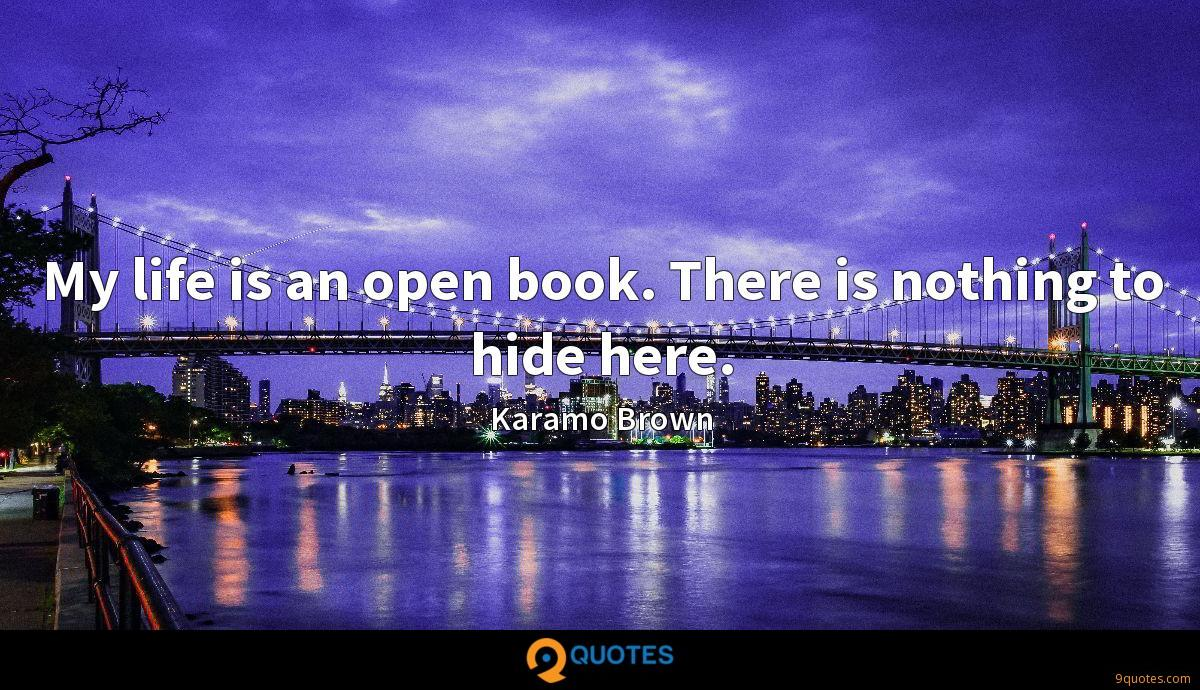 My life is an open book. There is nothing to hide here.