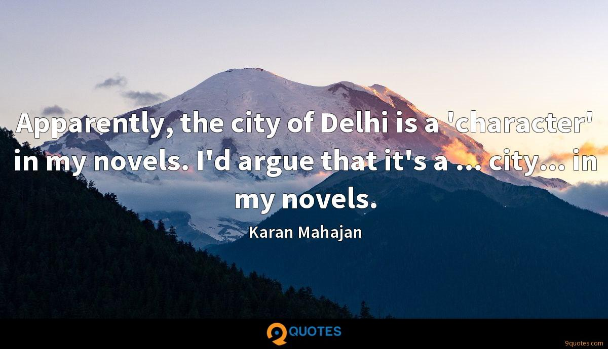 Apparently, the city of Delhi is a 'character' in my novels. I'd argue that it's a ... city... in my novels.