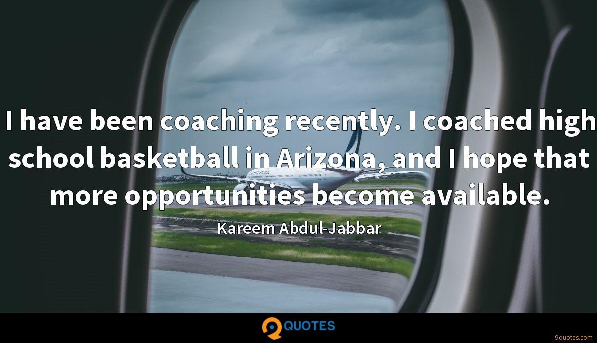 I have been coaching recently. I coached high school basketball in Arizona, and I hope that more opportunities become available.