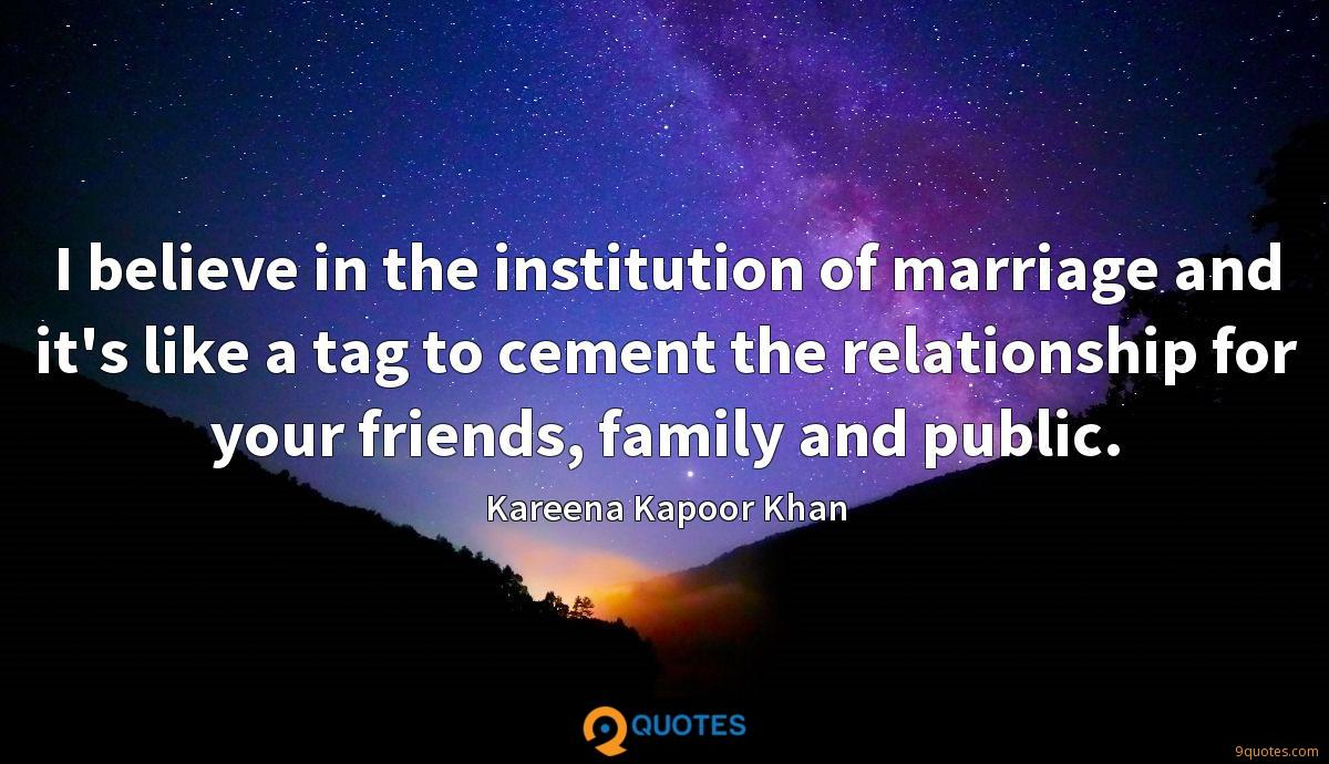 I believe in the institution of marriage and it's like a tag to cement the relationship for your friends, family and public.