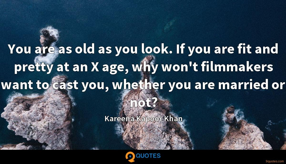You are as old as you look. If you are fit and pretty at an X age, why won't filmmakers want to cast you, whether you are married or not?