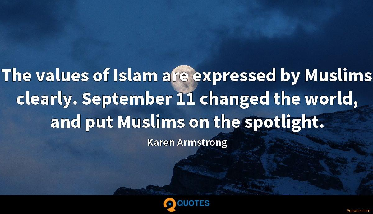 The values of Islam are expressed by Muslims clearly. September 11 changed the world, and put Muslims on the spotlight.