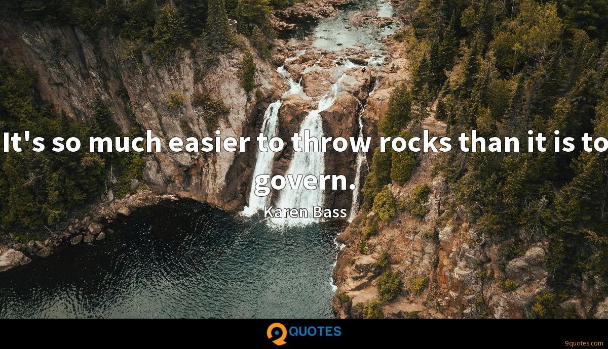 It's so much easier to throw rocks than it is to govern.
