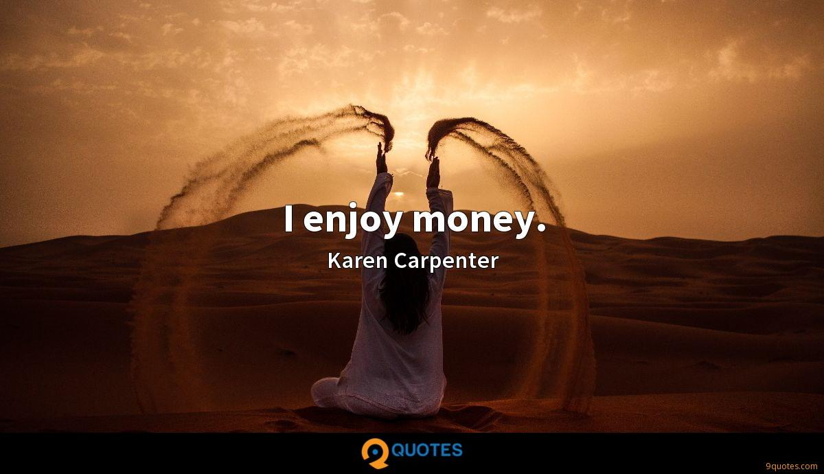 I enjoy money.