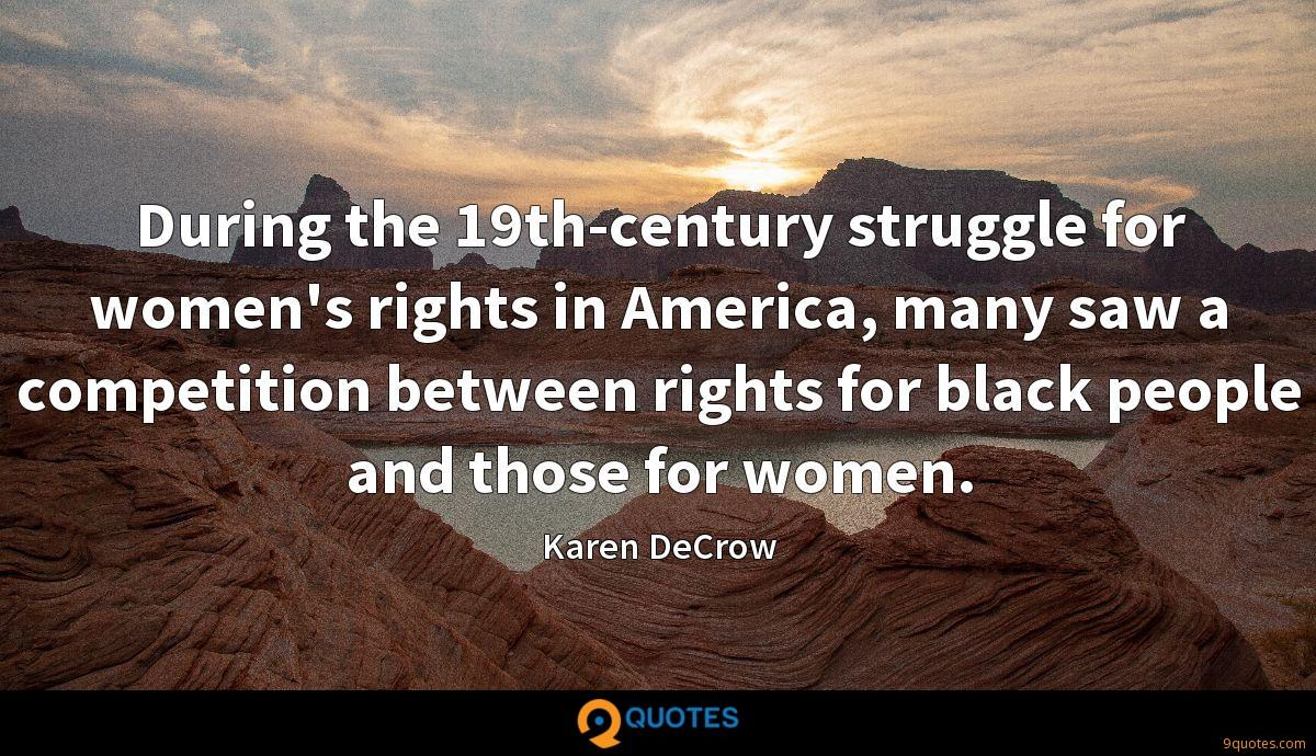 During the 19th-century struggle for women's rights in America, many saw a competition between rights for black people and those for women.